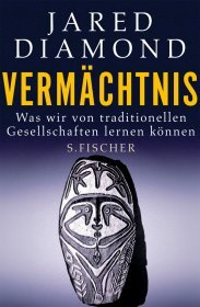 Jared Diamond - Vermächtnis, Was wir von traditionellen Gesellschaften lernen können