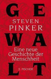 Steven Pinker - Gewalt, Eine neue Geschichte der Menschheit